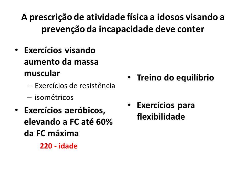 A prescrição de atividade física a idosos visando a prevenção da incapacidade deve conter Exercícios visando aumento da massa muscular – Exercícios de