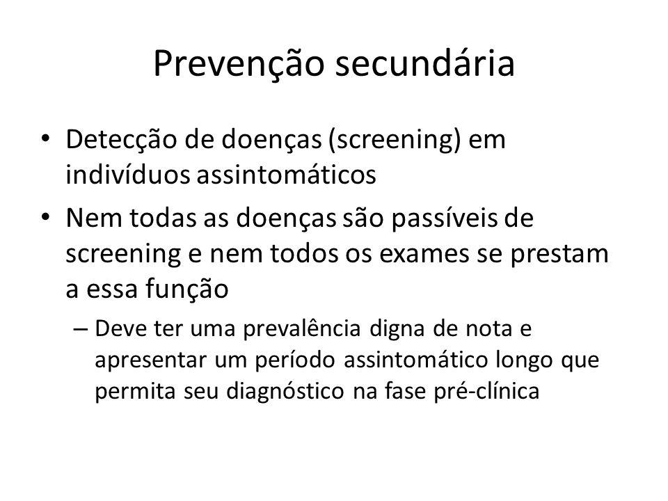 Prevenção secundária Detecção de doenças (screening) em indivíduos assintomáticos Nem todas as doenças são passíveis de screening e nem todos os exame