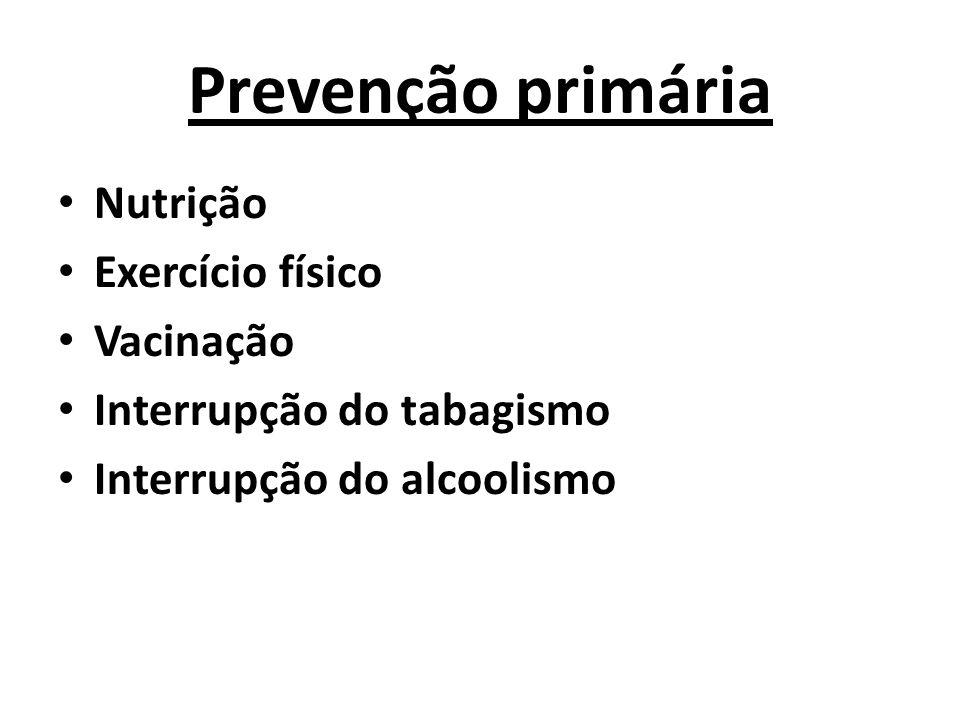 Prevenção primária Nutrição Exercício físico Vacinação Interrupção do tabagismo Interrupção do alcoolismo