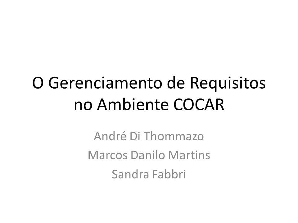 O Gerenciamento de Requisitos no Ambiente COCAR André Di Thommazo Marcos Danilo Martins Sandra Fabbri