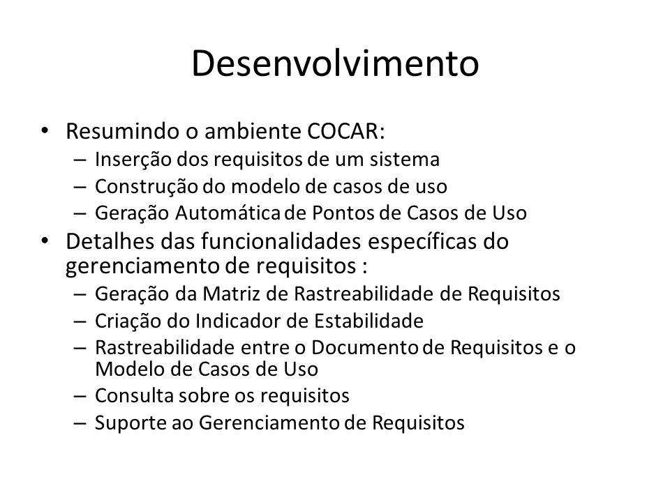 Desenvolvimento Resumindo o ambiente COCAR: – Inserção dos requisitos de um sistema – Construção do modelo de casos de uso – Geração Automática de Pon