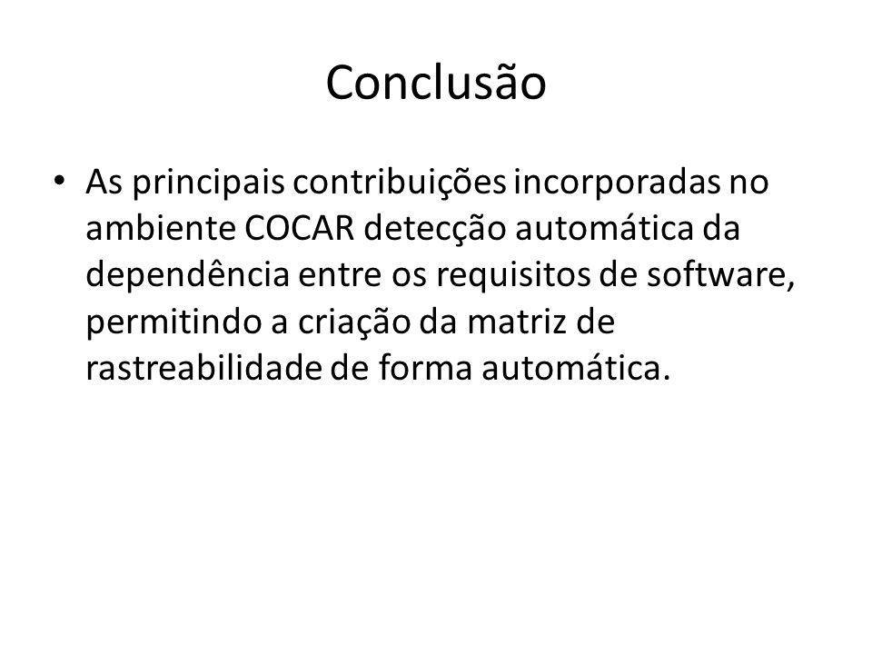 Conclusão As principais contribuições incorporadas no ambiente COCAR detecção automática da dependência entre os requisitos de software, permitindo a
