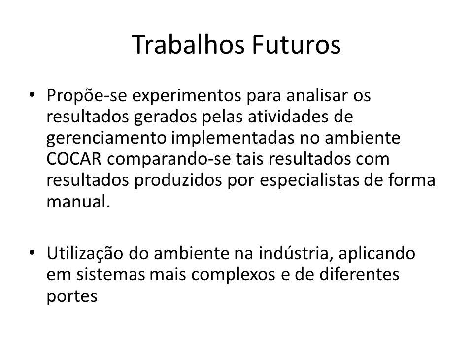 Trabalhos Futuros Propõe-se experimentos para analisar os resultados gerados pelas atividades de gerenciamento implementadas no ambiente COCAR compara