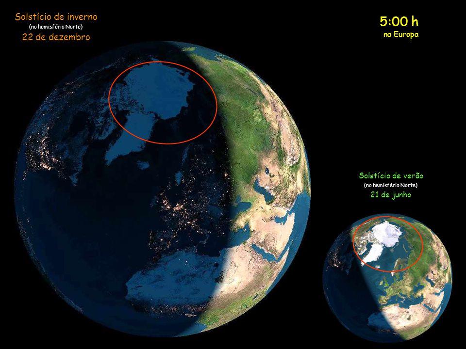 4:00 h na Europa Solstício de inverno (no hemisfério Norte) 22 de dezembro Solstício de verão (no hemisfério Norte) 21 de junho