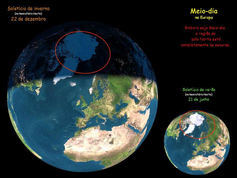11:00 h na Europa Solstício de inverno (no hemisfério Norte) 22 de dezembro Solstício de verão (no hemisfério Norte) 21 de junho