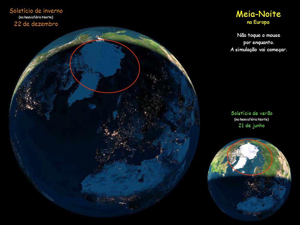 Solstício de inverno (no hemisfério Norte) 22 de dezembro Meia-Noite na Europa Solstício de verão (no hemisfério Norte) 21 de junho (o sol da Meia-noi