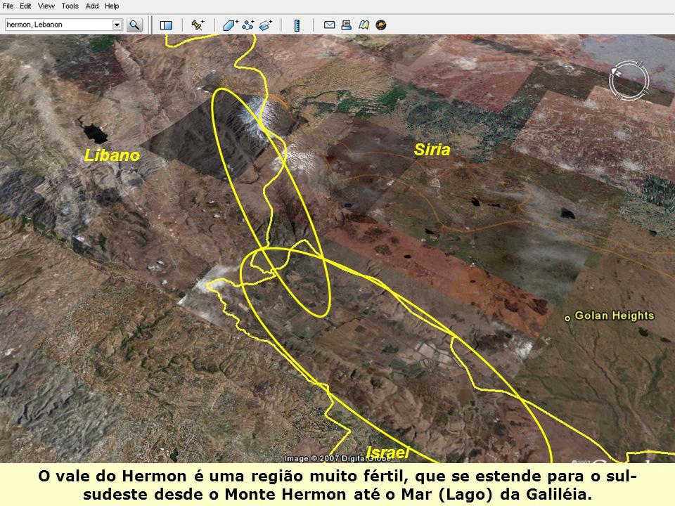 Libano Siria Israel O vale do Hermon é uma região muito fértil, que se estende para o sul- sudeste desde o Monte Hermon até o Mar (Lago) da Galiléia.