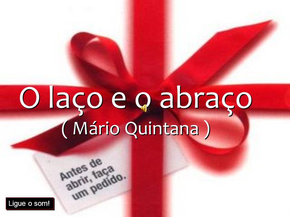O laço e o abraço ( Mário Quintana ) O laço e o abraço ( Mário Quintana ) Ligue o som!