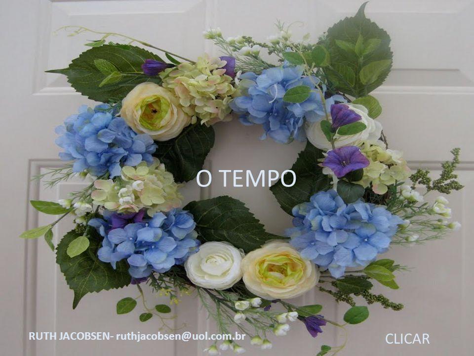 O TEMPO RUTH JACOBSEN- ruthjacobsen@uol.com.br CLICAR