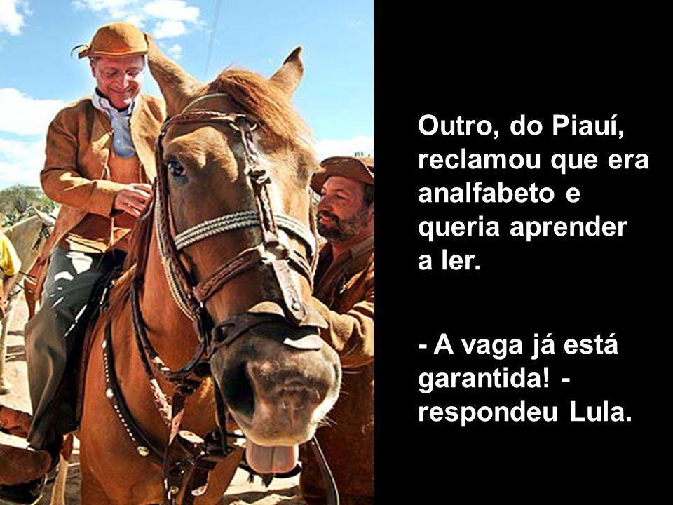 Outro, do Piauí, reclamou que era analfabeto e queria aprender a ler.