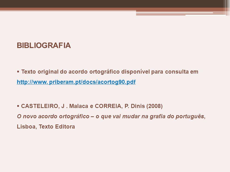 BIBLIOGRAFIA Texto original do acordo ortográfico disponível para consulta em http://www. priberam.pt/docs/acortog90.pdf CASTELEIRO, J. Malaca e CORRE