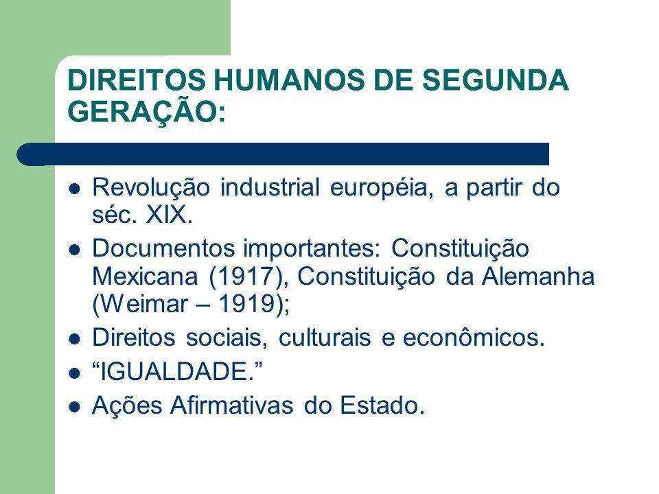 DIREITOS HUMANOS DE SEGUNDA GERAÇÃO: Revolução industrial européia, a partir do séc. XIX. Documentos importantes: Constituição Mexicana (1917), Consti