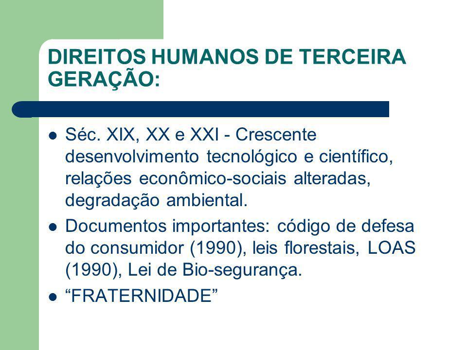 DIREITOS HUMANOS DE TERCEIRA GERAÇÃO: Séc. XIX, XX e XXI - Crescente desenvolvimento tecnológico e científico, relações econômico-sociais alteradas, d