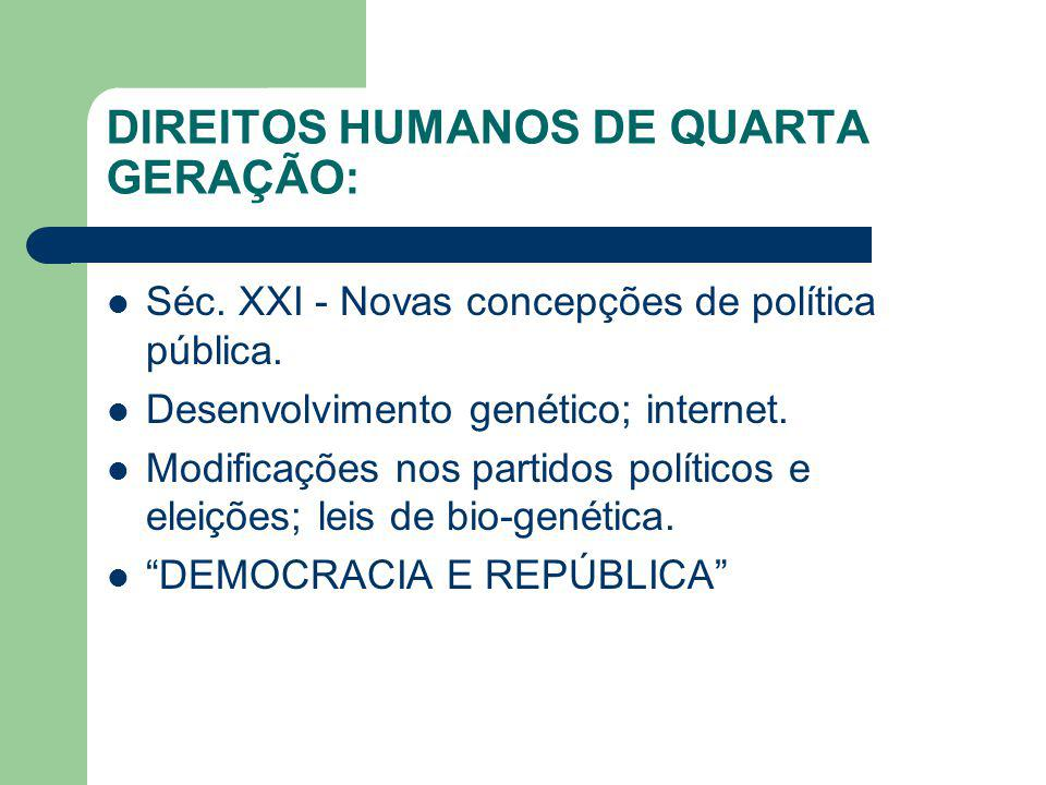 DIREITOS HUMANOS DE QUARTA GERAÇÃO: Séc. XXI - Novas concepções de política pública. Desenvolvimento genético; internet. Modificações nos partidos pol