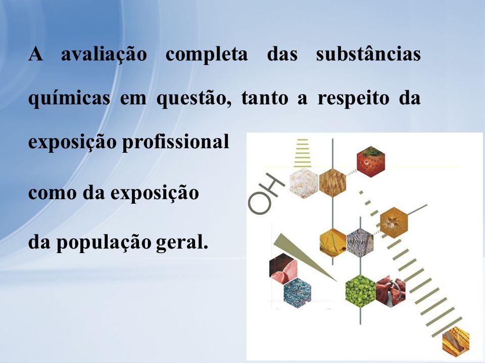 A avaliação completa das substâncias químicas em questão, tanto a respeito da exposição profissional como da exposição da população geral.