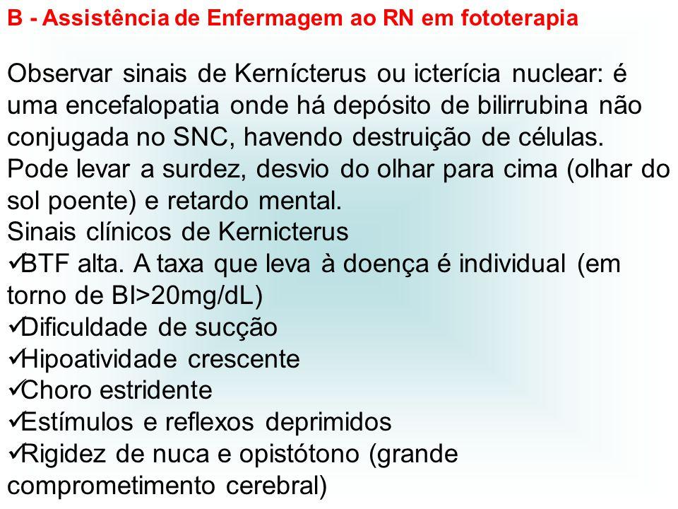 Observar sinais de Kernícterus ou icterícia nuclear: é uma encefalopatia onde há depósito de bilirrubina não conjugada no SNC, havendo destruição de c