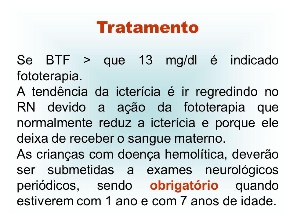Se BTF > que 13 mg/dl é indicado fototerapia. A tendência da icterícia é ir regredindo no RN devido a ação da fototerapia que normalmente reduz a icte