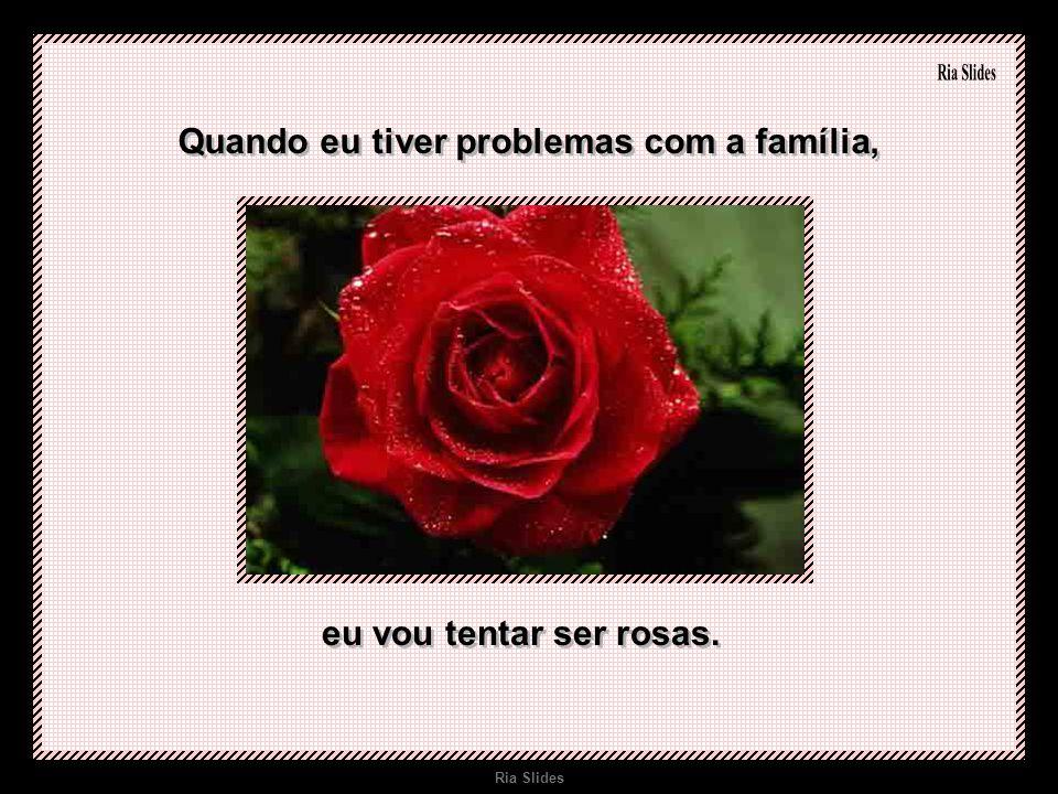 Ria Slides Quando eu tiver problemas com a família, eu vou tentar ser rosas.