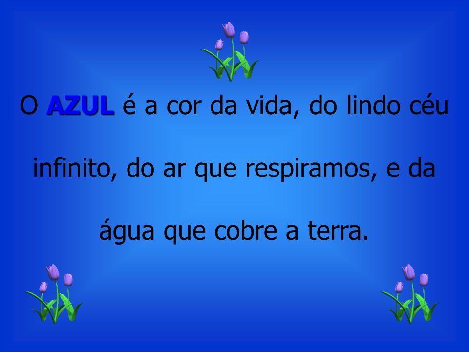 AZUL O AZUL é a cor da vida, do lindo céu infinito, do ar que respiramos, e da água que cobre a terra.