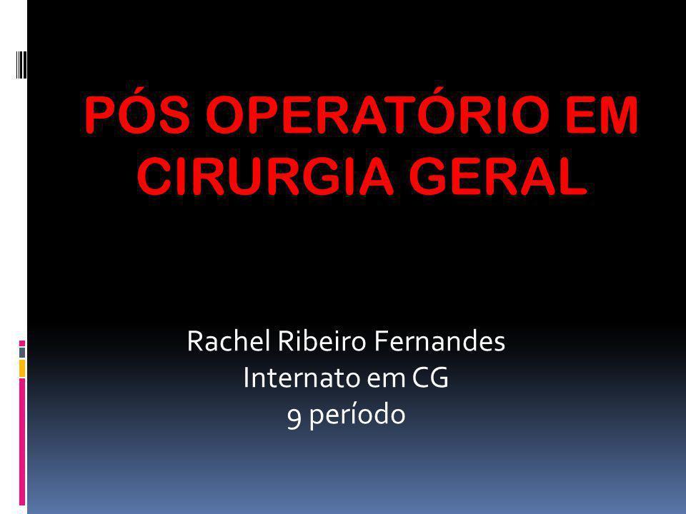 Rachel Ribeiro Fernandes Internato em CG 9 período PÓS OPERATÓRIO EM CIRURGIA GERAL