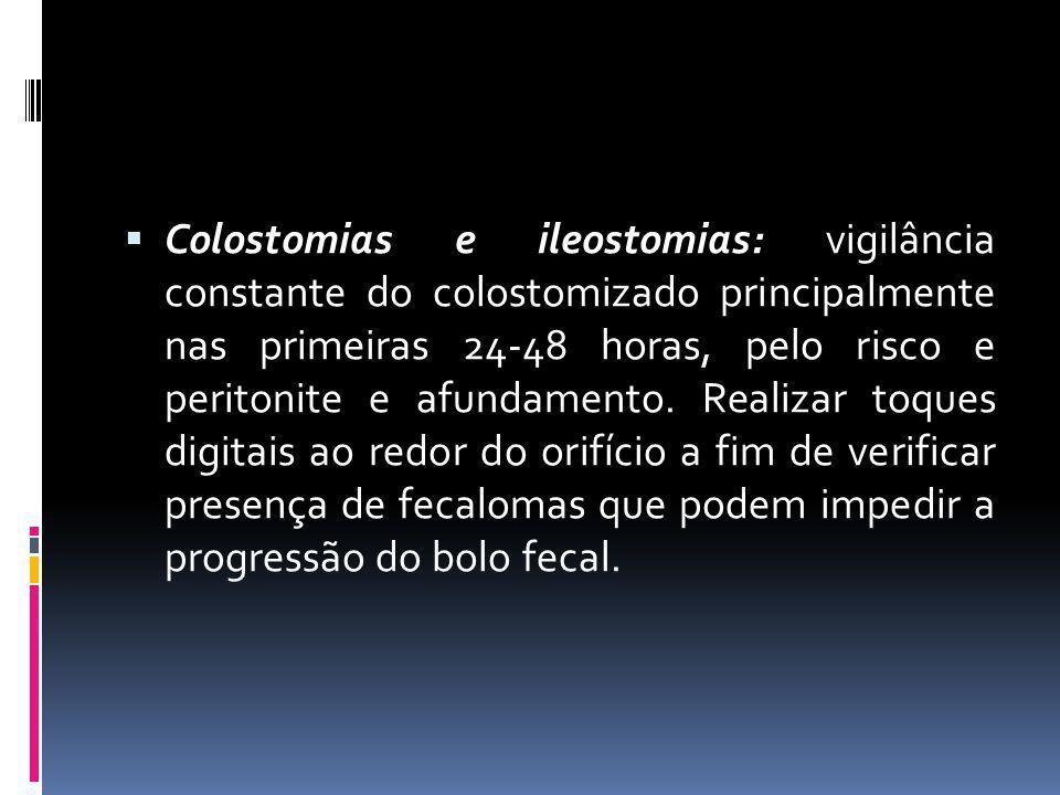 Colostomias e ileostomias: vigilância constante do colostomizado principalmente nas primeiras 24-48 horas, pelo risco e peritonite e afundamento. Real