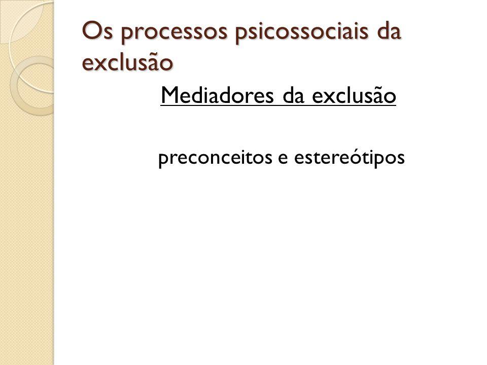 Os processos psicossociais da exclusão Mediadores da exclusão preconceitos e estereótipos