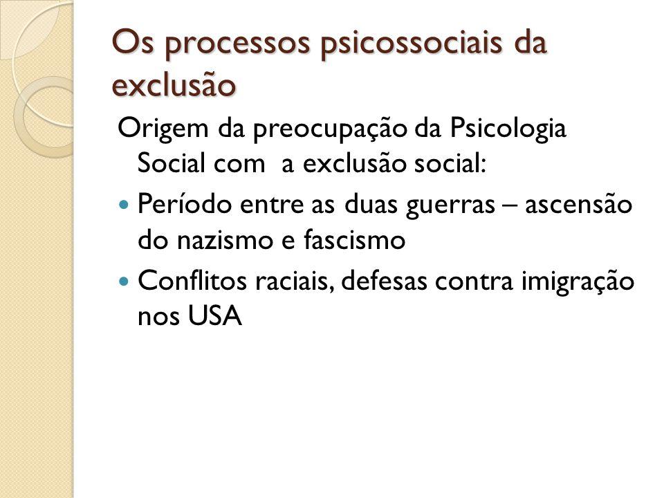 Os processos psicossociais da exclusão Origem da preocupação da Psicologia Social com a exclusão social: Período entre as duas guerras – ascensão do n