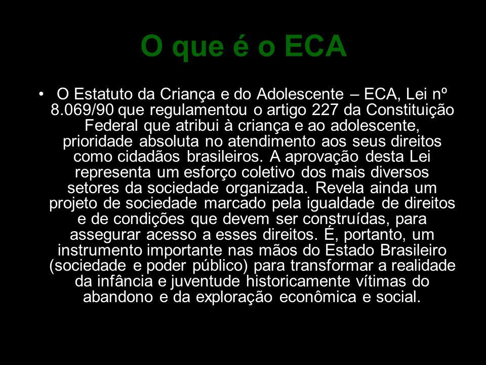 O que é o ECA O Estatuto da Criança e do Adolescente – ECA, Lei nº 8.069/90 que regulamentou o artigo 227 da Constituição Federal que atribui à crianç