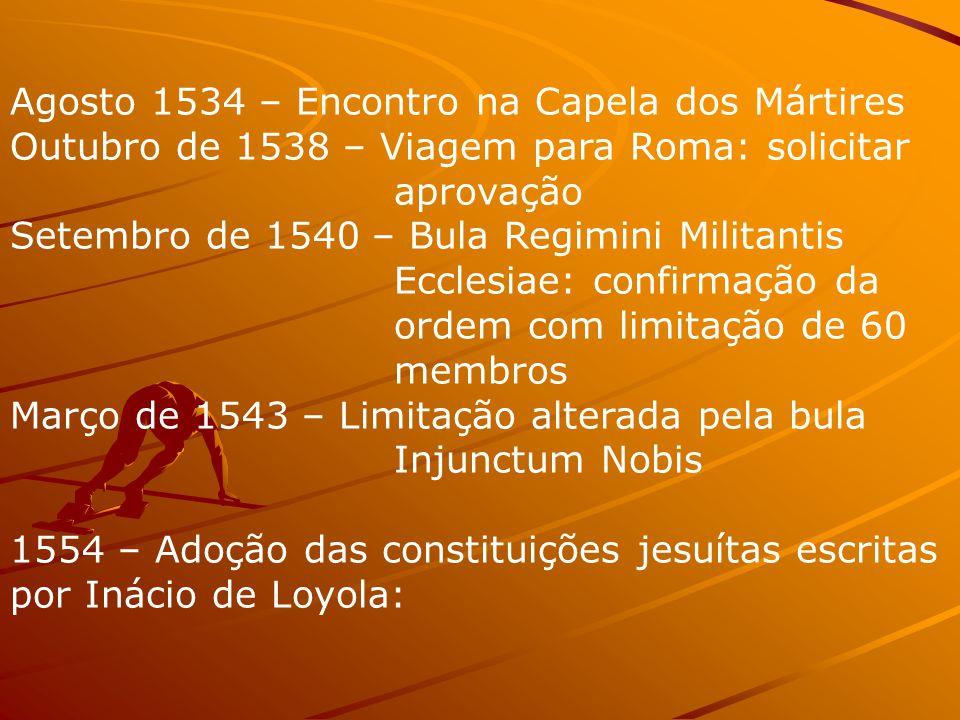 Agosto 1534 – Encontro na Capela dos Mártires Outubro de 1538 – Viagem para Roma: solicitar aprovação Setembro de 1540 – Bula Regimini Militantis Eccl