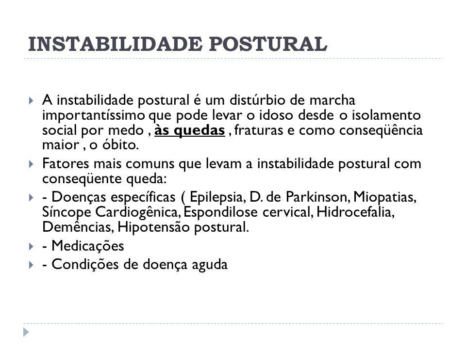 INSTABILIDADE POSTURAL A instabilidade postural é um distúrbio de marcha importantíssimo que pode levar o idoso desde o isolamento social por medo, às