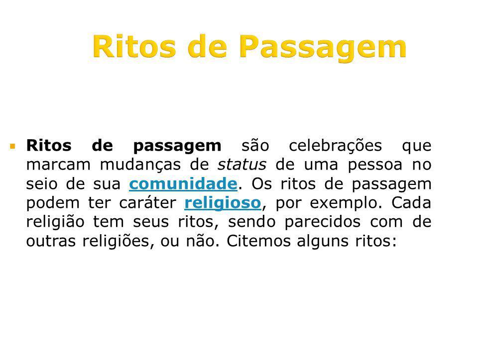 Ritos de Passagem Ritos de passagem são celebrações que marcam mudanças de status de uma pessoa no seio de sua comunidade.