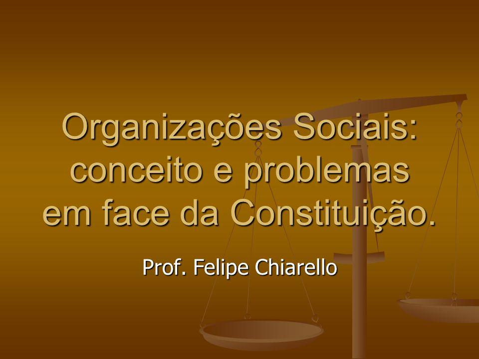 Organizações Sociais: conceito e problemas em face da Constituição. Prof. Felipe Chiarello