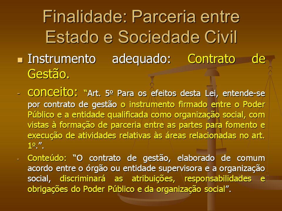Finalidade: Parceria entre Estado e Sociedade Civil Instrumento adequado: Contrato de Gestão. Instrumento adequado: Contrato de Gestão. - conceito:Art