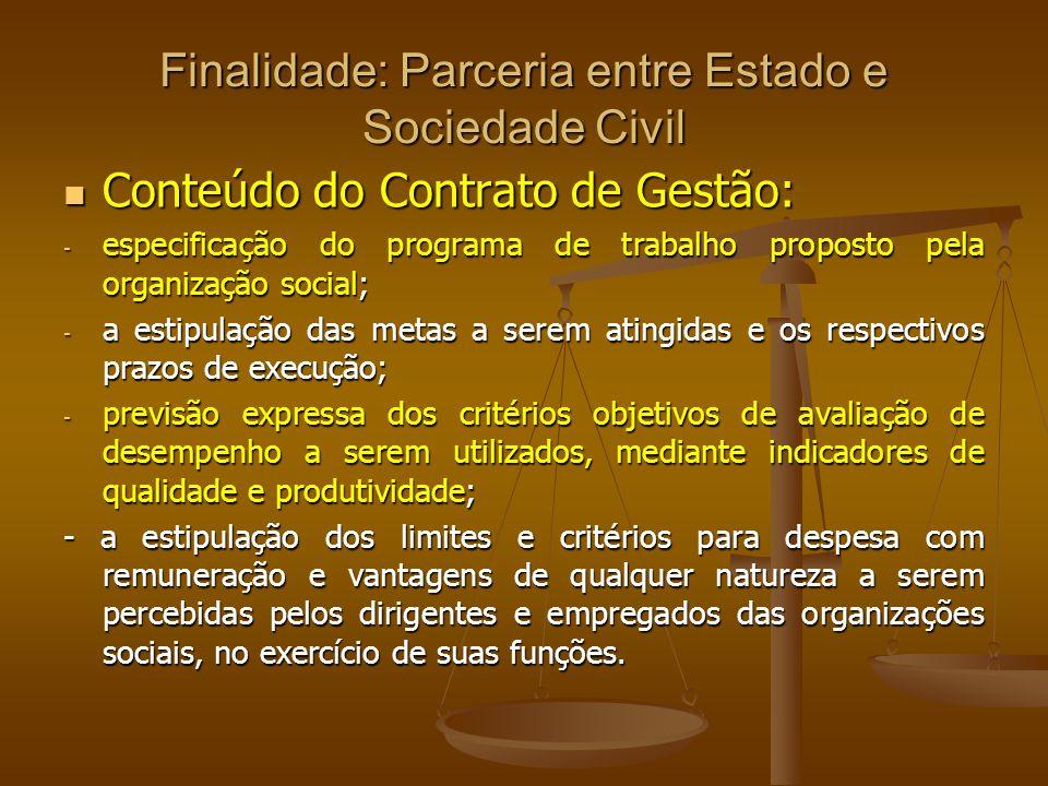 Finalidade: Parceria entre Estado e Sociedade Civil Conteúdo do Contrato de Gestão: Conteúdo do Contrato de Gestão: - especificação do programa de tra