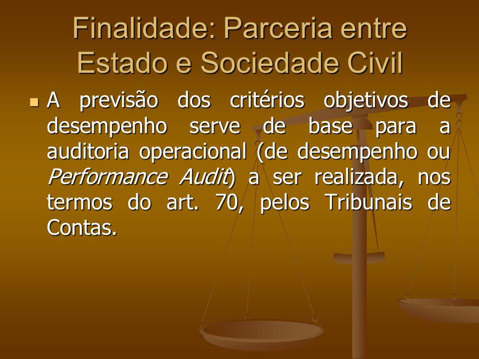 Finalidade: Parceria entre Estado e Sociedade Civil A previsão dos critérios objetivos de desempenho serve de base para a auditoria operacional (de de