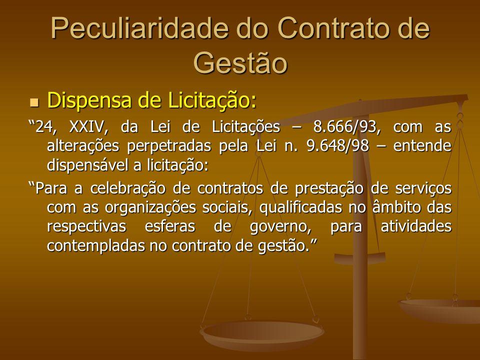 Peculiaridade do Contrato de Gestão Dispensa de Licitação: Dispensa de Licitação: 24, XXIV, da Lei de Licitações – 8.666/93, com as alterações perpetr