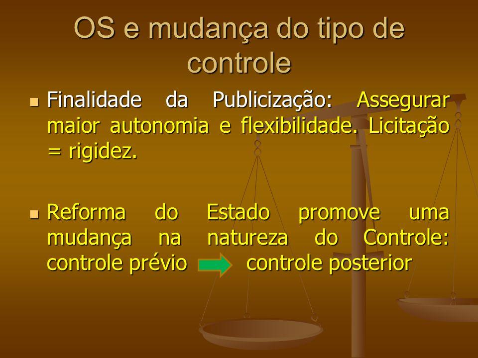 OS e mudança do tipo de controle Finalidade da Publicização: Assegurar maior autonomia e flexibilidade. Licitação = rigidez. Finalidade da Publicizaçã