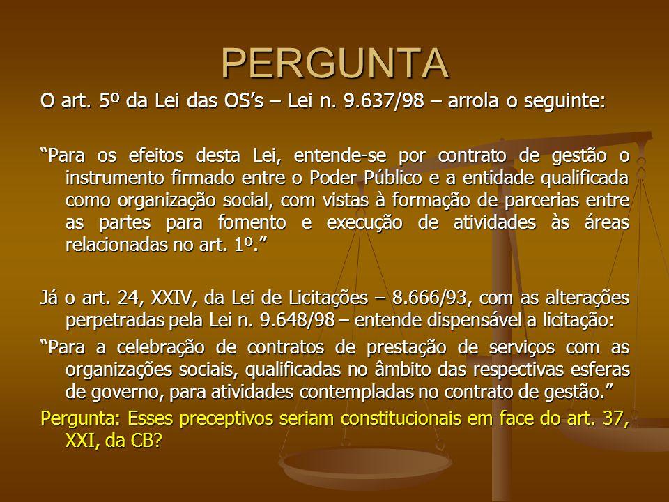 PERGUNTA O art. 5º da Lei das OSs – Lei n. 9.637/98 – arrola o seguinte: Para os efeitos desta Lei, entende-se por contrato de gestão o instrumento fi