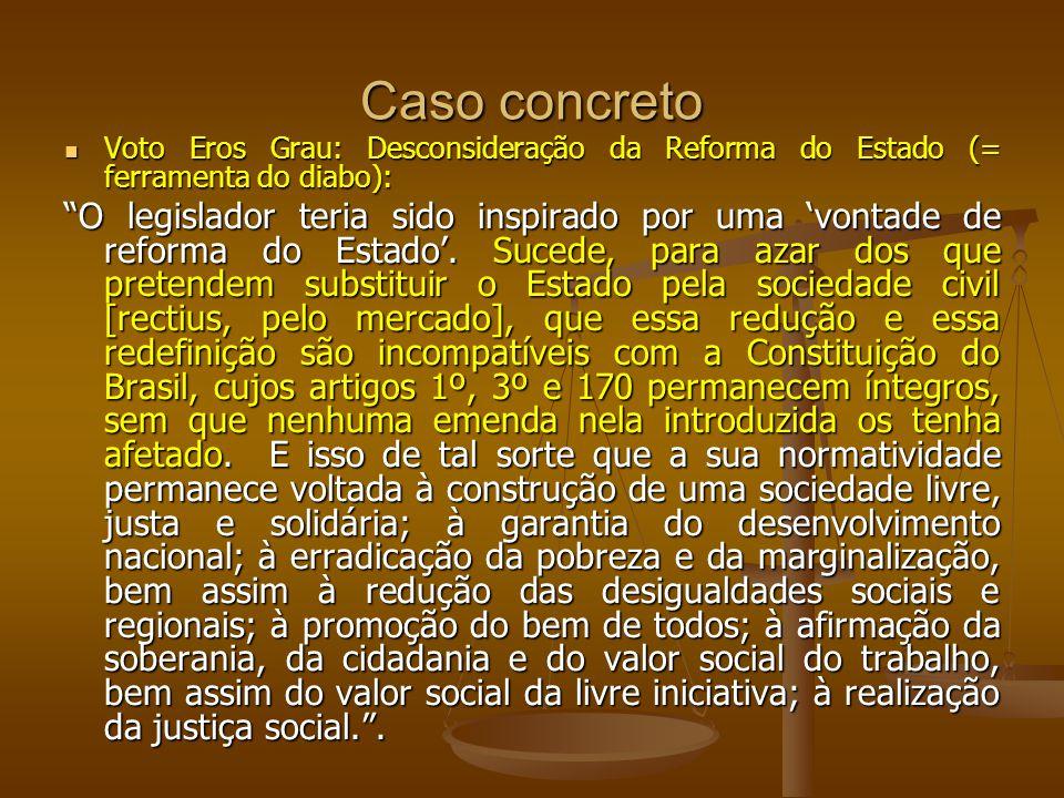 Caso concreto Voto Eros Grau: Desconsideração da Reforma do Estado (= ferramenta do diabo): Voto Eros Grau: Desconsideração da Reforma do Estado (= fe