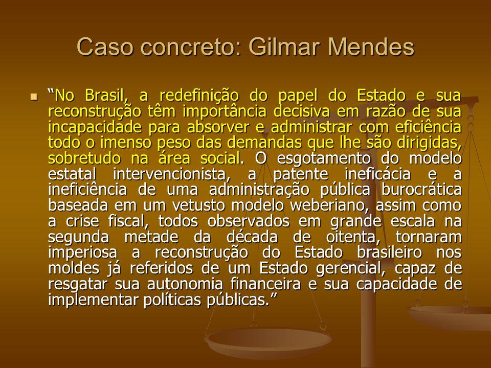 Caso concreto: Gilmar Mendes No Brasil, a redefinição do papel do Estado e sua reconstrução têm importância decisiva em razão de sua incapacidade para