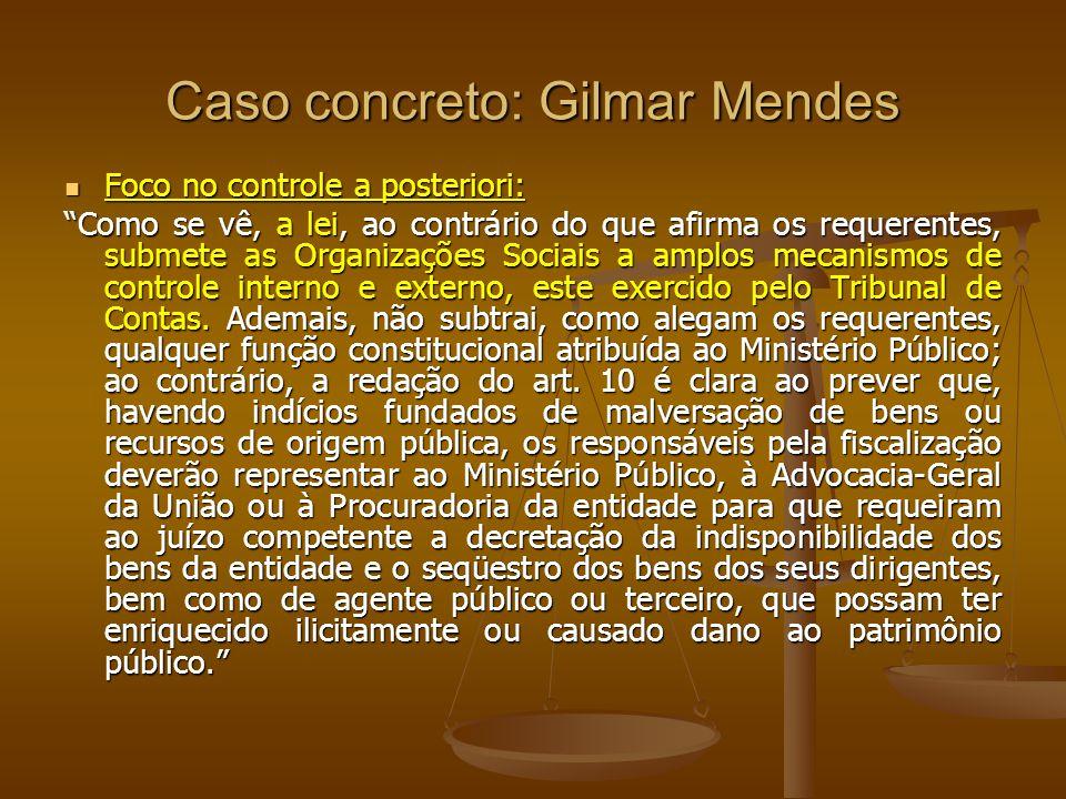 Caso concreto: Gilmar Mendes Foco no controle a posteriori: Foco no controle a posteriori: Como se vê, a lei, ao contrário do que afirma os requerente