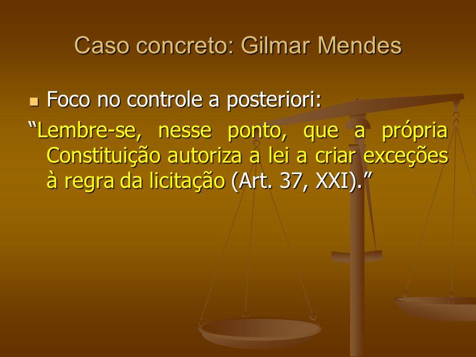 Caso concreto: Gilmar Mendes Foco no controle a posteriori: Foco no controle a posteriori: Lembre-se, nesse ponto, que a própria Constituição autoriza