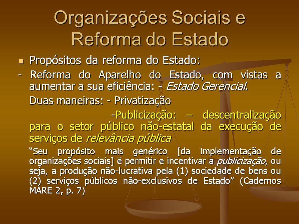 Organizações Sociais e Reforma do Estado Propósitos da reforma do Estado: Propósitos da reforma do Estado: - Reforma do Aparelho do Estado, com vistas