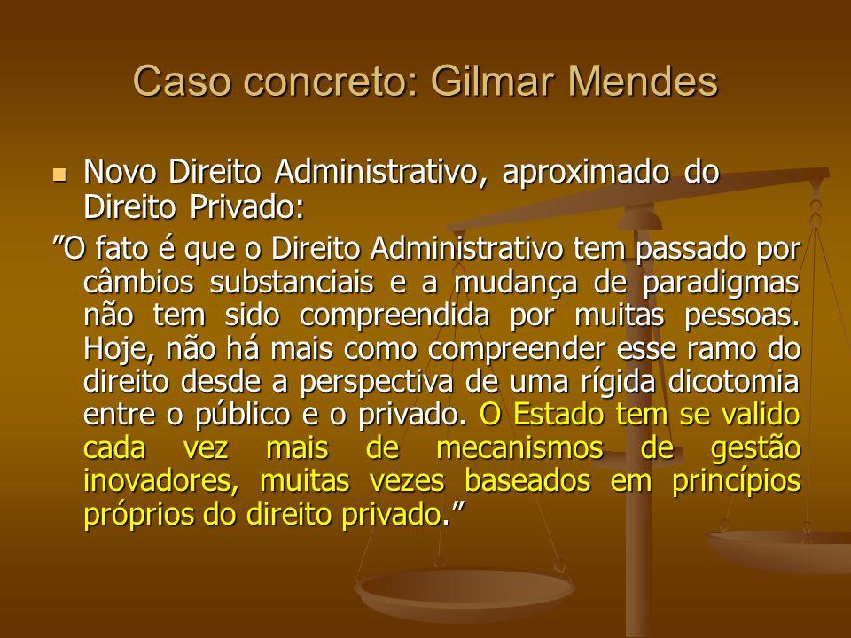 Caso concreto: Gilmar Mendes Novo Direito Administrativo, aproximado do Direito Privado: Novo Direito Administrativo, aproximado do Direito Privado: O