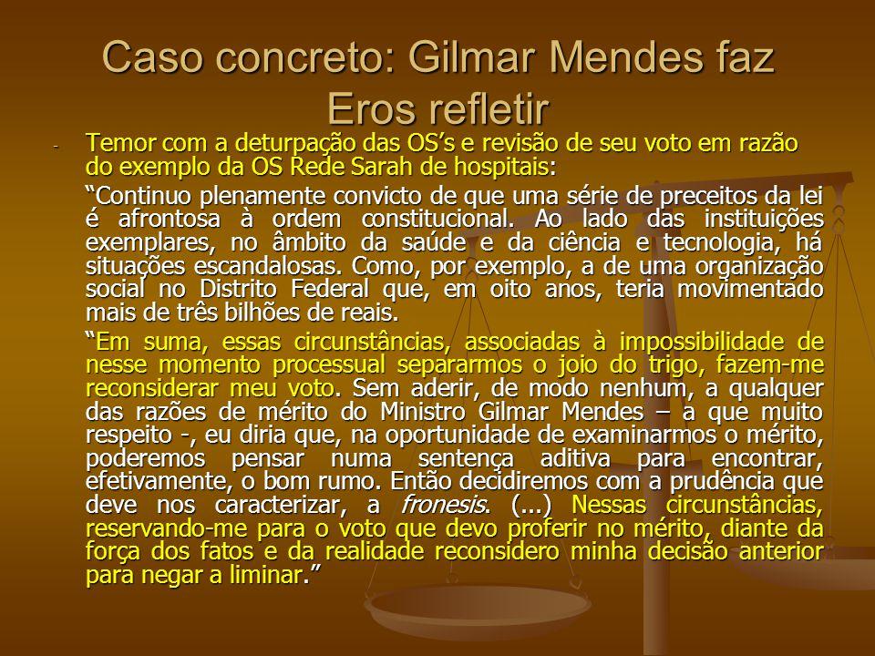 Caso concreto: Gilmar Mendes faz Eros refletir - Temor com a deturpação das OSs e revisão de seu voto em razão do exemplo da OS Rede Sarah de hospitai