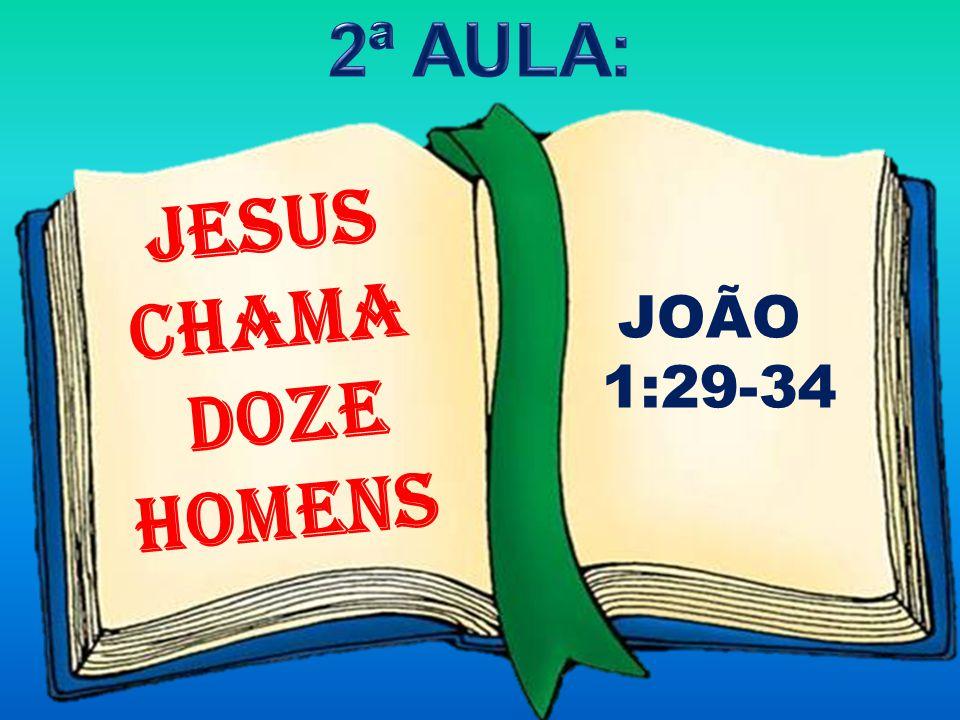 JESUS CHAMA DOZE HOMENS JOÃO 1:29-34