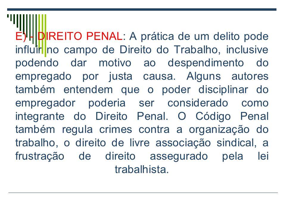 E) - DIREITO PENAL: A prática de um delito pode influir no campo de Direito do Trabalho, inclusive podendo dar motivo ao despendimento do empregado po