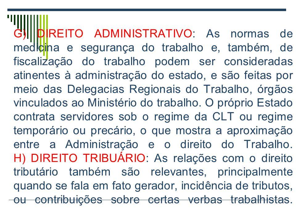 G) DIREITO ADMINISTRATIVO: As normas de medicina e segurança do trabalho e, também, de fiscalização do trabalho podem ser consideradas atinentes à adm
