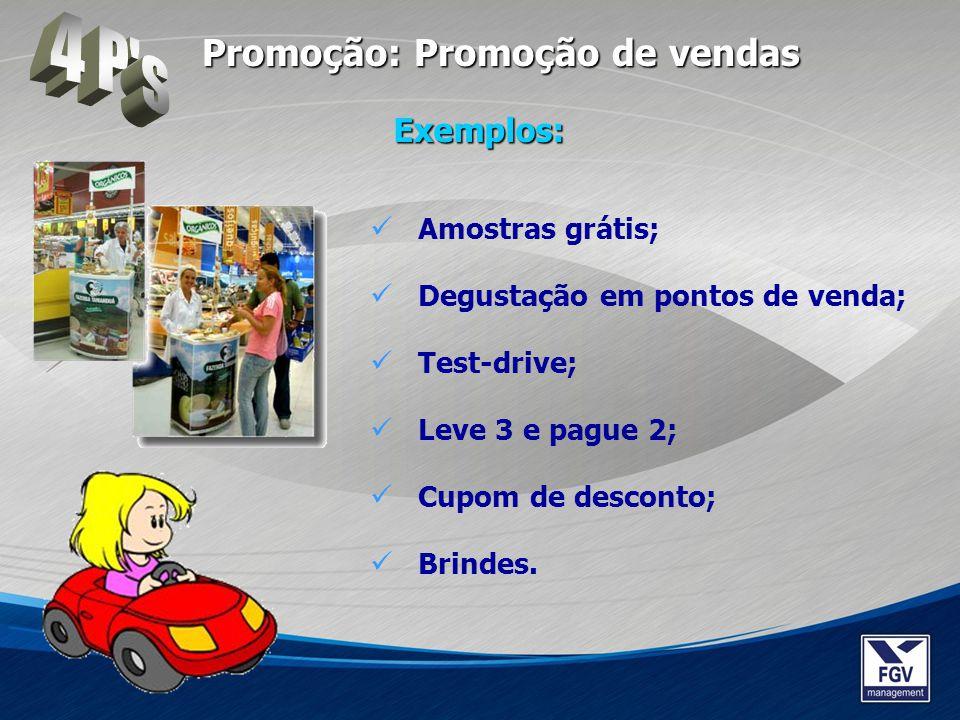 Amostras grátis; Degustação em pontos de venda; Test-drive; Leve 3 e pague 2; Cupom de desconto; Brindes. Exemplos: Promoção: Promoção de vendas