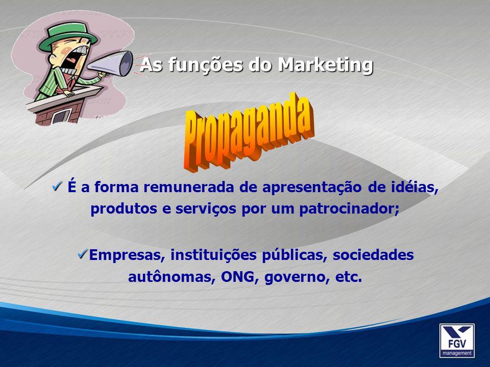 É a forma remunerada de apresentação de idéias, produtos e serviços por um patrocinador; Empresas, instituições públicas, sociedades autônomas, ONG, g